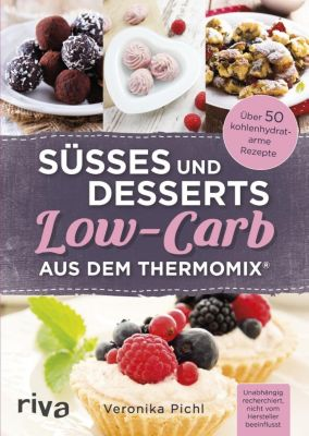 Süßes und Desserts Low-Carb aus dem Thermomix®, Veronika Pichl