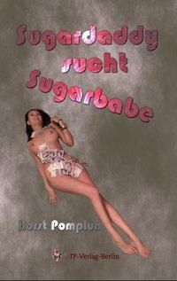 Sugardaddy sucht Sugarbabe - Horst Pomplun pdf epub