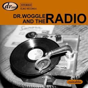 Suitable, Dr.Woggle & The Radio
