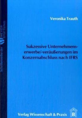 Sukzessive Unternehmenserwerbe/-veräußerungen im Konzernabschluss nach IFRS, Veronika Trauth