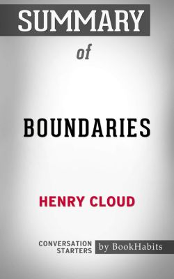 Summary of Boundaries: When to Say Yes, When to Say No, to Take Control of Your Life by Dr. Henry Cloud | Conversation Starters, Book Habits