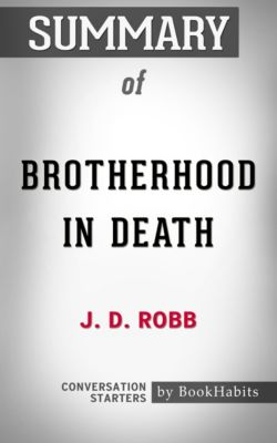 Summary of Brotherhood in Death by J. D. Robb | Conversation Starters, Book Habits