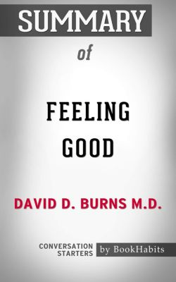 Summary of Feeling Good by David D. Burns M.D. | Conversation Starters, Book Habits
