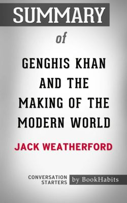 Summary of Genghis Khan and the Making of the Modern World by Jack Weatherford | Conversation Starters, Book Habits