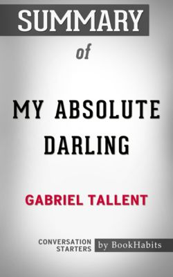 Summary of My Absolute Darling by Gabriel Tallent   Conversation Starters, Book Habits