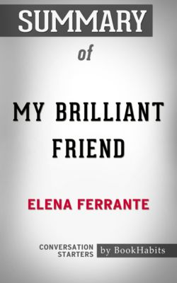 Summary of My Brilliant Friend by Elena Ferrante | Conversation Starters, Book Habits