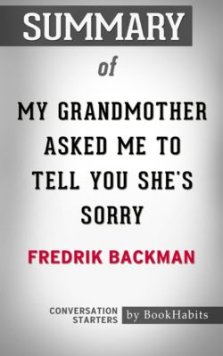 Summary of My Grandmother Asked Me to Tell You She's Sorry by Fredrik Backman | Conversation Starters, Book Habits