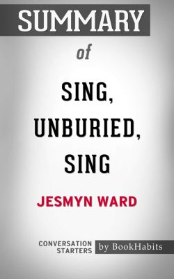 Summary of Sing, Unburied, Sing by Jesmyn Ward | Conversation Starters, Book Habits