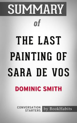 Summary of The Last Painting of Sara de Vos: A Novel by Dominic Smith | Conversation Starters, Book Habits