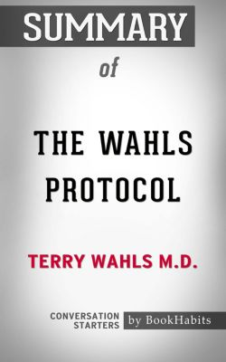 Summary of The Wahls Protocol by Terry Wahls M.D.   Conversation Starters, Book Habits