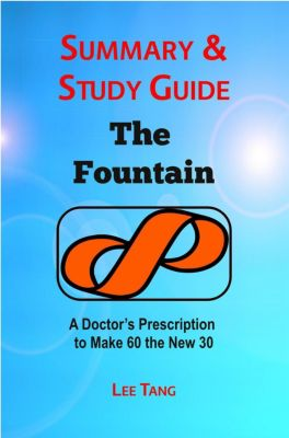 Summary & Study Guide: Summary & Study Guide - The Fountain: A Doctor's Prescription to Make 60 the New 30, Lee Tang