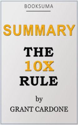Summary: The 10X Rule by Grant Cardone, BookSuma Publishing