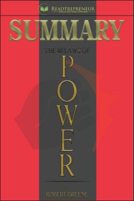 Summary: The 48 Laws of Power: by Robert Greene, Readtrepreneur Publishing