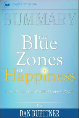 Summary: The Blue Zones of Happiness: Lessons from the World's Happiest People, Readtrepreneur Publishing