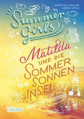 Summer Girls - Matilda und die Sommersonneninsel, Martina Sahler, Heiko Wolz