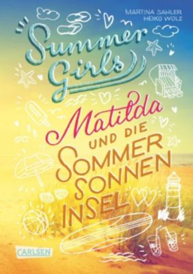 Summer Girls: Summer Girls 1: Matilda und die Sommersonneninsel, Martina Sahler, Heiko Wolz