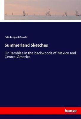 Summerland Sketches, Felix Leopold Oswald