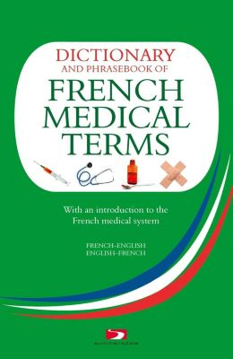 Summersdale Publishers Ltd: Dictionary and Phrasebook of French Medical Terms, Richard Whiting