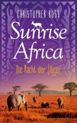 Sunrise Africa: Sunrise Africa - Die Nacht der Jäger (Bd. 2), Christopher Ross