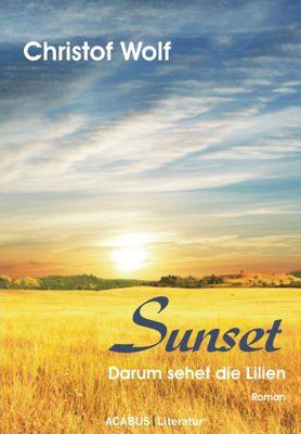 Sunset - Darum sehet die Lilien, Christof Wolf