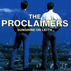 Sunshine On Leith, The Proclaimers