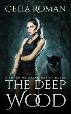 Sunshine Walkingstick: The Deep Wood (Sunshine Walkingstick, #2), Celia Roman