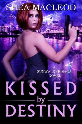 Sunwalker Saga: Kissed by Destiny (Sunwalker Saga, #8), Shéa MacLeod