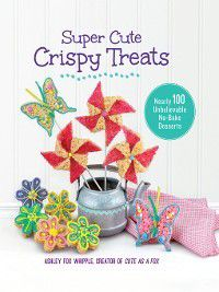Super Cute Crispy Treats, Ashley Fox Whipple