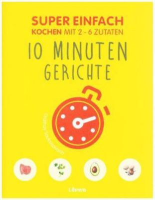 Super Einfach - 10 Minuten Gerichte - ORATHAY SOUKSISAVANH |