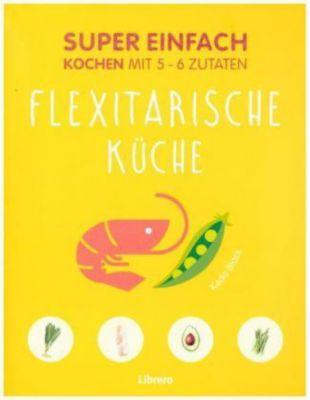 Super Einfach - Flexitarische Küche