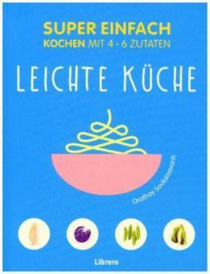 Super Einfach - Leichte Küche - ORATHAY SOUKSISAVANH |
