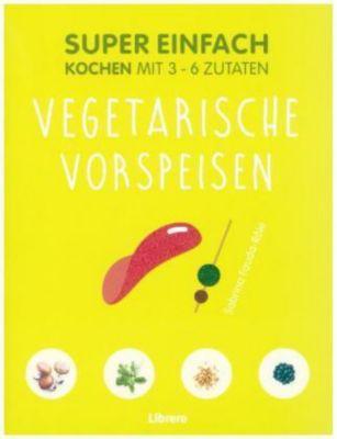 Super Einfach - Vegetarische Vorspeisen - Sabrina Fauda-Role |