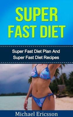Super Fast Diet: The Ultimate Super Fast Diet Guide, Dr. Michael Ericsson