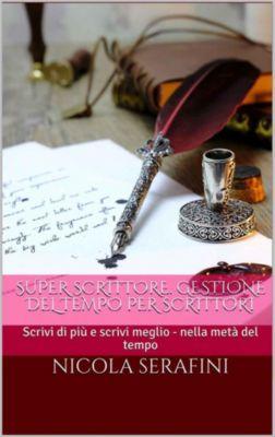 Super Scrittore. Gestione del tempo per scrittori, Nicola Serafini