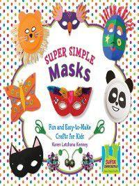 Super Simple Crafts: Super Simple Masks, Karen Latchana Kenney