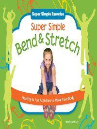 Super Simple Exercise: Super Simple Bend & Stretch, Nancy Tuminelly
