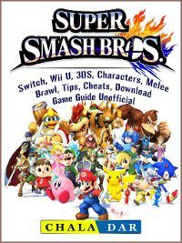 Super Smash Brothers, Switch, Wii U, 3DS, Characters, Melee, Brawl, Tips, Cheats, Download, Game Guide Unofficial, Chala Dar