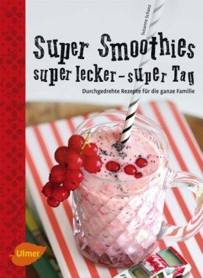 Super Smoothies, super lecker, super Tag - Susanne Schanz |
