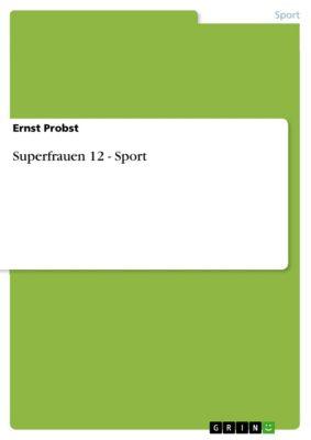 Superfrauen 12 - Sport, Ernst Probst
