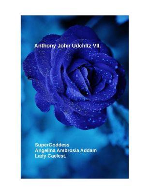 SuperGoddess Angelina Ambrosia Addam Lady Caelest., Anthony John Udchitz