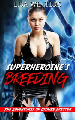 Superheroine's Breeding: The Adventures of Citrine Specter, Lisa Winters