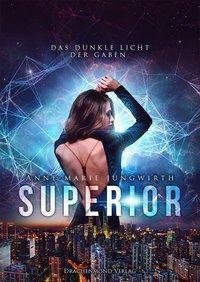 Superior - Das dunkle Licht der Gaben - Anne-Marie Jungwirth |