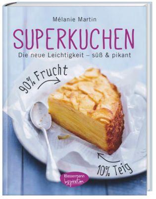 Superkuchen! 90 % Frucht - 10 % Teig, Mélanie Martin
