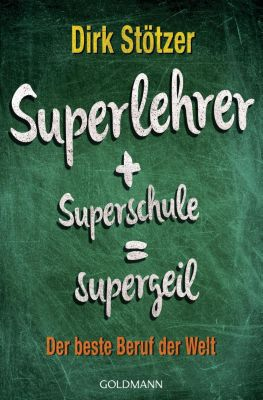 Superlehrer + Superschule = supergeil, Dirk-Christian Stötzer, Beate Stoffers