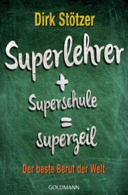 Superlehrer, Superschule, supergeil, Beate Stoffers, Dirk-Christian Stötzer
