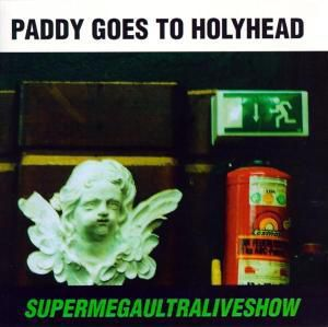Supermegaultraliveshow, Paddy Goes To Holyhead