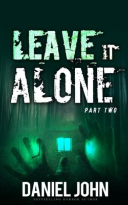 Supernatural Horror Thriller Series: Leave IT Alone #2 (Supernatural Horror Thriller Series, #2), Daniel John