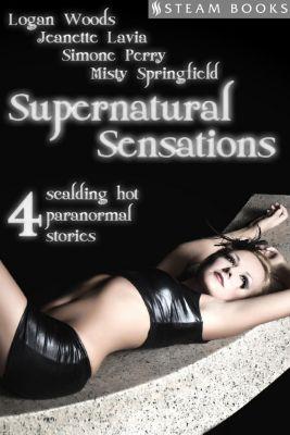 Supernatural Sensations - 4 Scalding Hot Paranormal Stories, Misty Springfield, Jeanette Lavia, Logan Woods