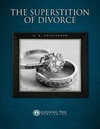 Superstition of Divorce, G. K. Chesterton, Catholic Way Publishing