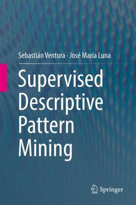 Supervised Descriptive Pattern Mining, Sebastián Ventura, José María Luna